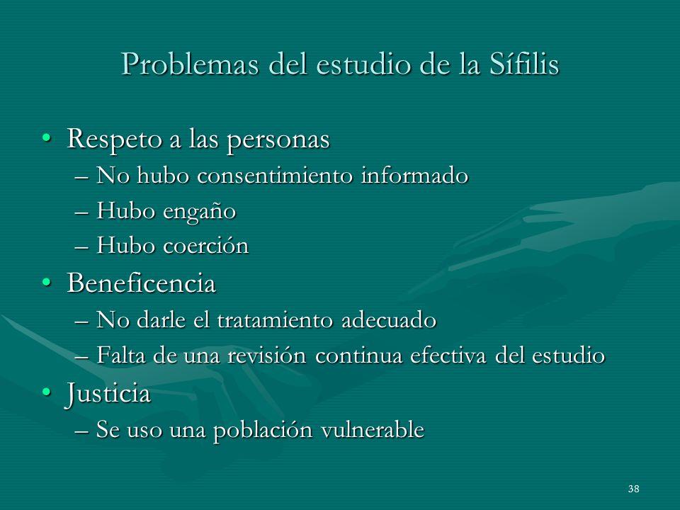 38 Problemas del estudio de la Sífilis Respeto a las personasRespeto a las personas –No hubo consentimiento informado –Hubo engaño –Hubo coerción Bene