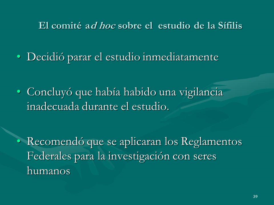 39 El comité ad hoc sobre el estudio de la Sífilis Decidió parar el estudio inmediatamenteDecidió parar el estudio inmediatamente Concluyó que había h