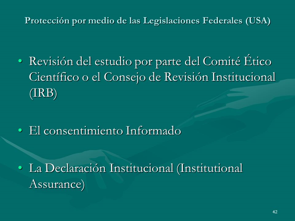 42 Protección por medio de las Legislaciones Federales (USA) Revisión del estudio por parte del Comité Ético Científico o el Consejo de Revisión Insti