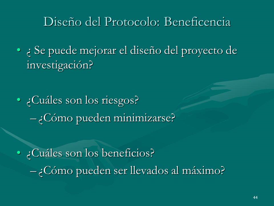 44 Diseño del Protocolo: Beneficencia ¿ Se puede mejorar el diseño del proyecto de investigación?¿ Se puede mejorar el diseño del proyecto de investig