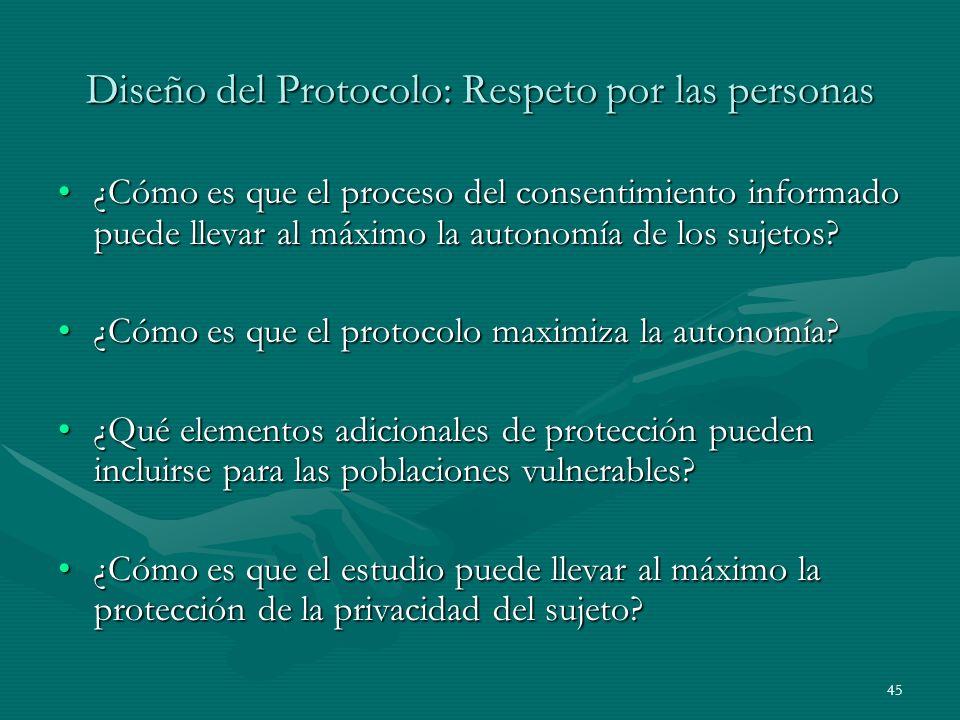 45 Diseño del Protocolo: Respeto por las personas ¿Cómo es que el proceso del consentimiento informado puede llevar al máximo la autonomía de los suje