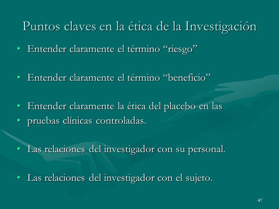 47 Puntos claves en la ética de la Investigación Entender claramente el término riesgoEntender claramente el término riesgo Entender claramente el tér