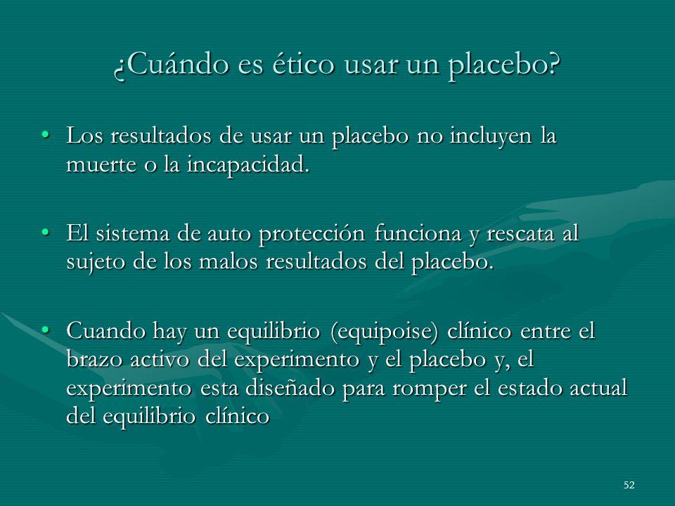 52 ¿Cuándo es ético usar un placebo? Los resultados de usar un placebo no incluyen la muerte o la incapacidad.Los resultados de usar un placebo no inc