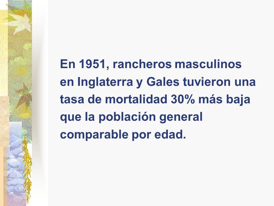 En 1951, rancheros masculinos en Inglaterra y Gales tuvieron una tasa de mortalidad 30% más baja que la población general comparable por edad.