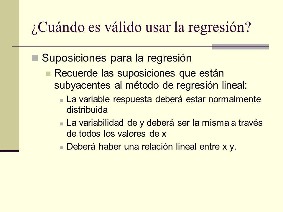 Suposiciones para la regresión Recuerde las suposiciones que están subyacentes al método de regresión lineal: La variable respuesta deberá estar norma