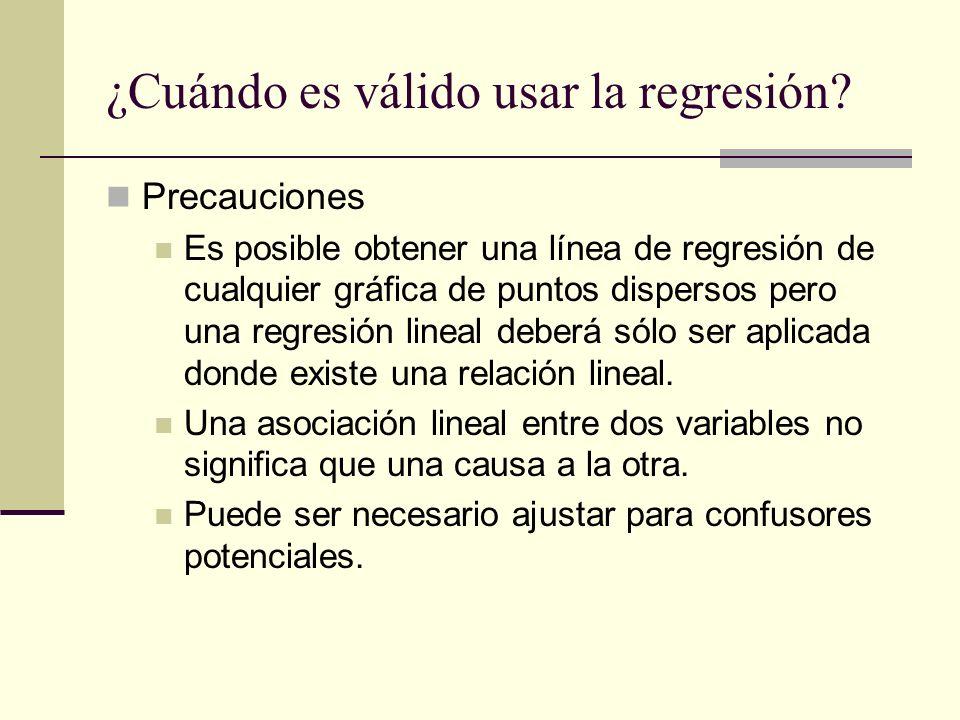 Precauciones Es posible obtener una línea de regresión de cualquier gráfica de puntos dispersos pero una regresión lineal deberá sólo ser aplicada don