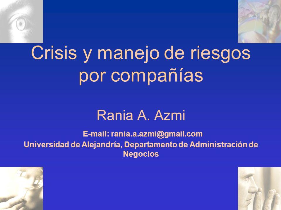 Crisis y manejo de riesgos por compañías Rania A. Azmi E-mail: rania.a.azmi@gmail.com Universidad de Alejandría, Departamento de Administración de Neg