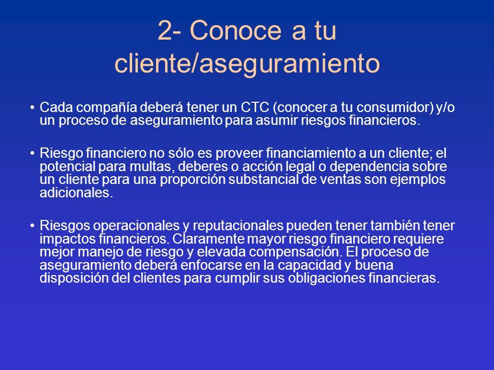 2- Conoce a tu cliente/aseguramiento Cada compañía deberá tener un CTC (conocer a tu consumidor) y/o un proceso de aseguramiento para asumir riesgos f