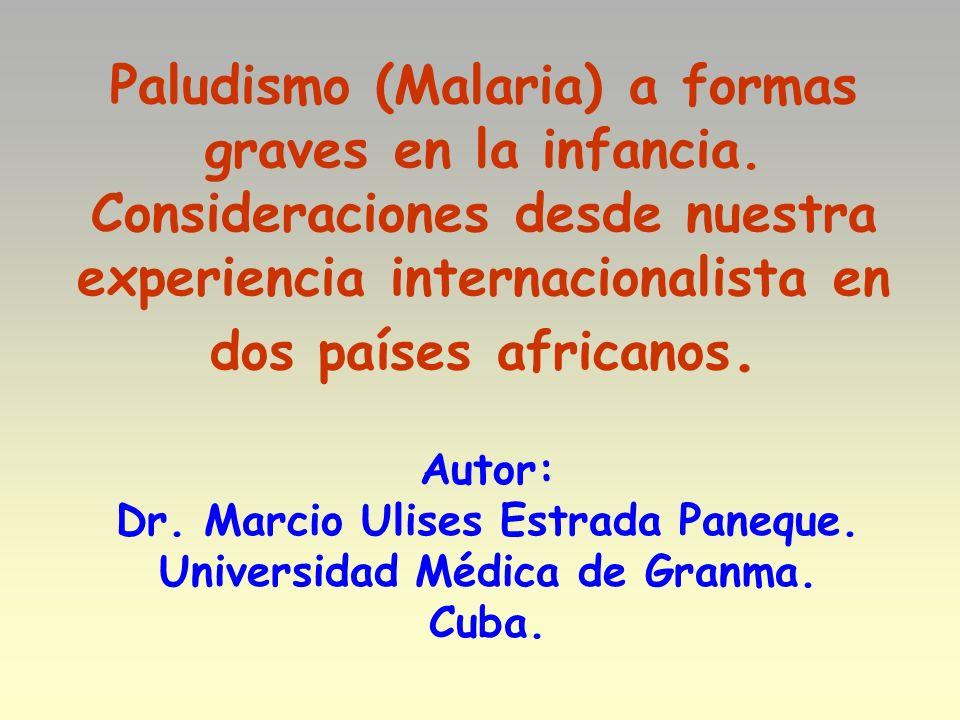Paludismo (Malaria) a formas graves en la infancia. Consideraciones desde nuestra experiencia internacionalista en dos países africanos. Autor: Dr. Ma