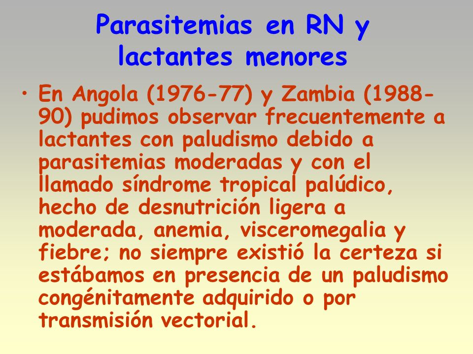 Parasitemias en RN y lactantes menores En Angola (1976-77) y Zambia (1988- 90) pudimos observar frecuentemente a lactantes con paludismo debido a para