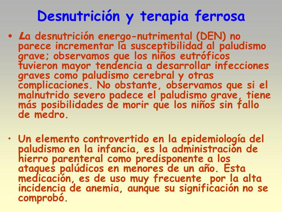 Desnutrición y terapia ferrosa L a desnutrición energo-nutrimental (DEN) no parece incrementar la susceptibilidad al paludismo grave; observamos que l