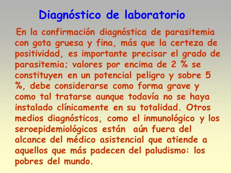 Diagnóstico de laboratorio En la confirmación diagnóstica de parasitemia con gota gruesa y fina, más que la certeza de positividad, es importante prec