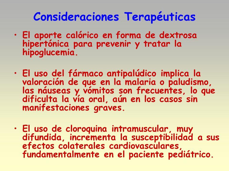 Consideraciones Terapéuticas El aporte calórico en forma de dextrosa hipertónica para prevenir y tratar la hipoglucemia. El uso del fármaco antipalúdi