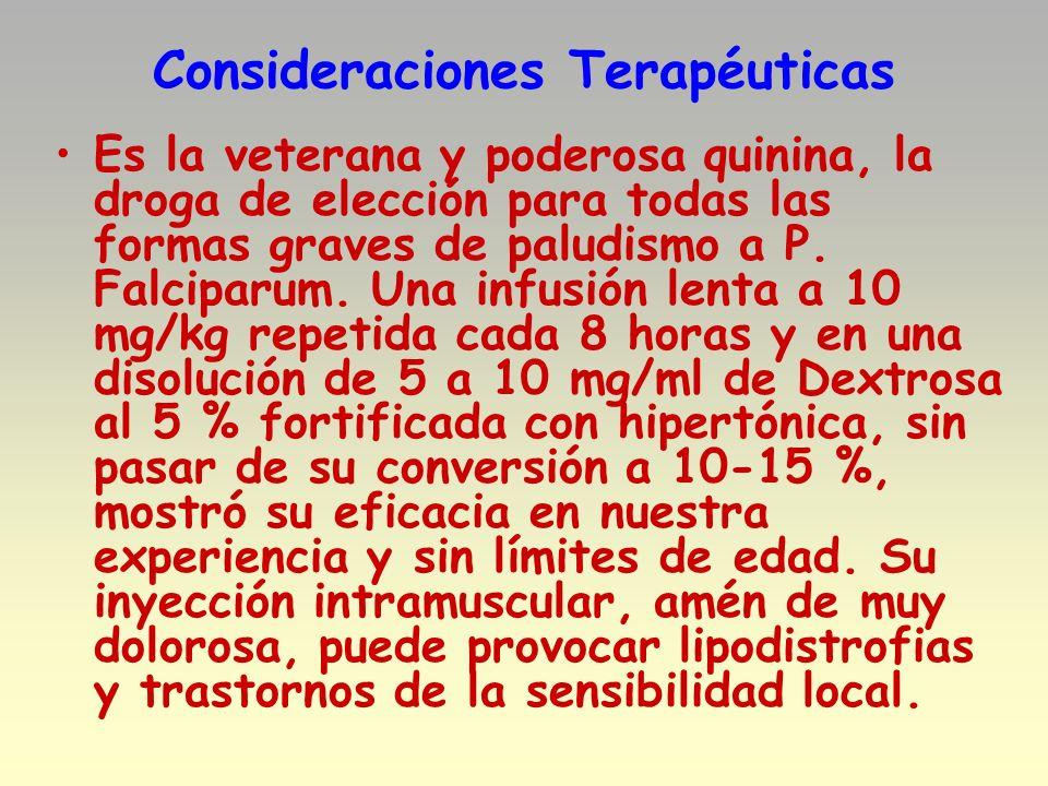 Consideraciones Terapéuticas Es la veterana y poderosa quinina, la droga de elección para todas las formas graves de paludismo a P. Falciparum. Una in