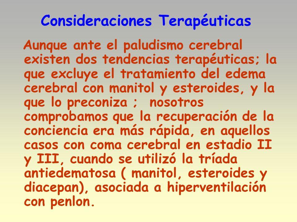 Consideraciones Terapéuticas Aunque ante el paludismo cerebral existen dos tendencias terapéuticas; la que excluye el tratamiento del edema cerebral c
