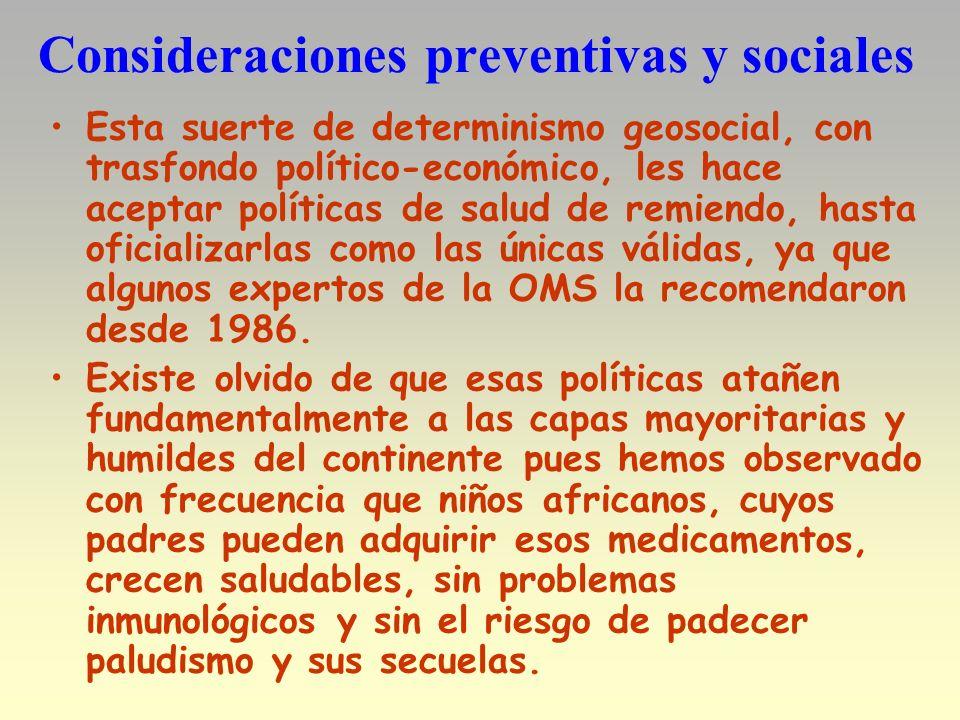 Consideraciones preventivas y sociales Esta suerte de determinismo geosocial, con trasfondo político-económico, les hace aceptar políticas de salud de