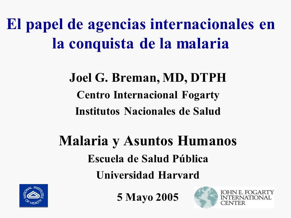 El papel de agencias internacionales en la conquista de la malaria Joel G.