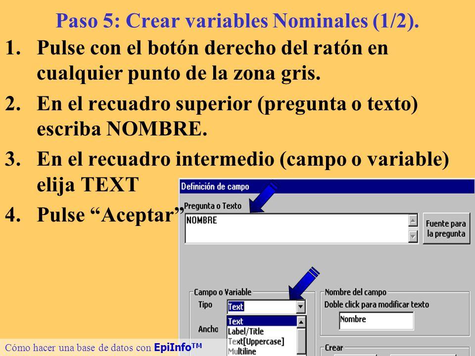 11 Paso 5: Crear variables Nominales (1/2). 1.Pulse con el botón derecho del ratón en cualquier punto de la zona gris. 2.En el recuadro superior (preg