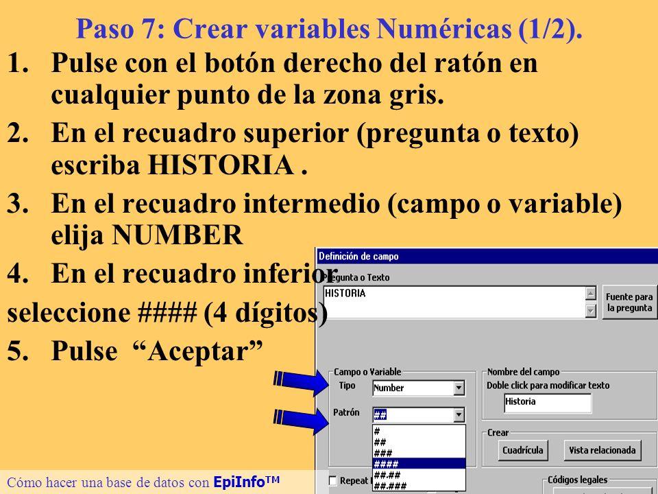 15 Paso 7: Crear variables Numéricas (1/2). 1.Pulse con el botón derecho del ratón en cualquier punto de la zona gris. 2.En el recuadro superior (preg