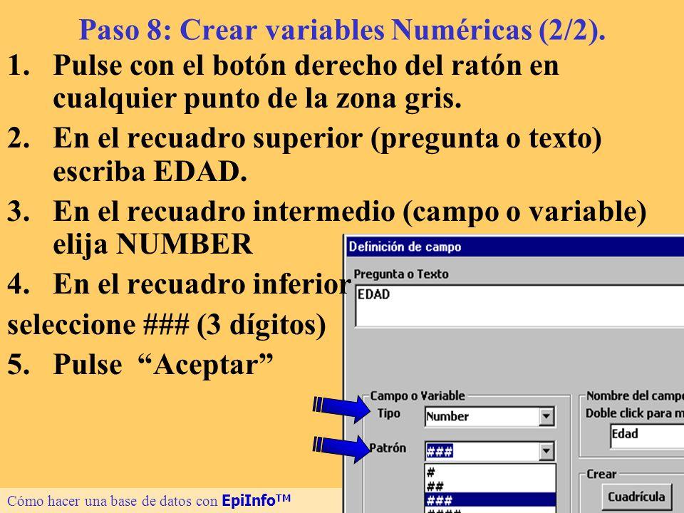 17 Paso 8: Crear variables Numéricas (2/2). 1.Pulse con el botón derecho del ratón en cualquier punto de la zona gris. 2.En el recuadro superior (preg
