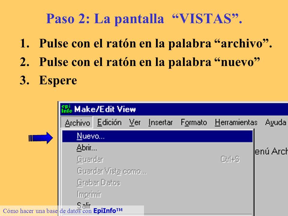7 Paso 2: La pantalla VISTAS. 1.Pulse con el ratón en la palabra archivo. 2.Pulse con el ratón en la palabra nuevo 3.Espere Cómo hacer una base de dat