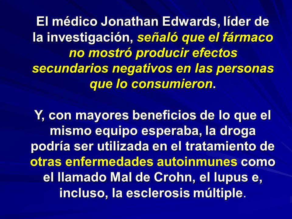 El médico Jonathan Edwards, líder de la investigación, señaló que el fármaco no mostró producir efectos secundarios negativos en las personas que lo c