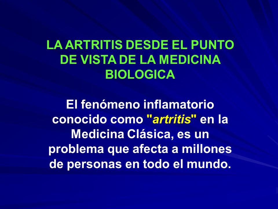 LA ARTRITIS DESDE EL PUNTO DE VISTA DE LA MEDICINA BIOLOGICA El fenómeno inflamatorio conocido como