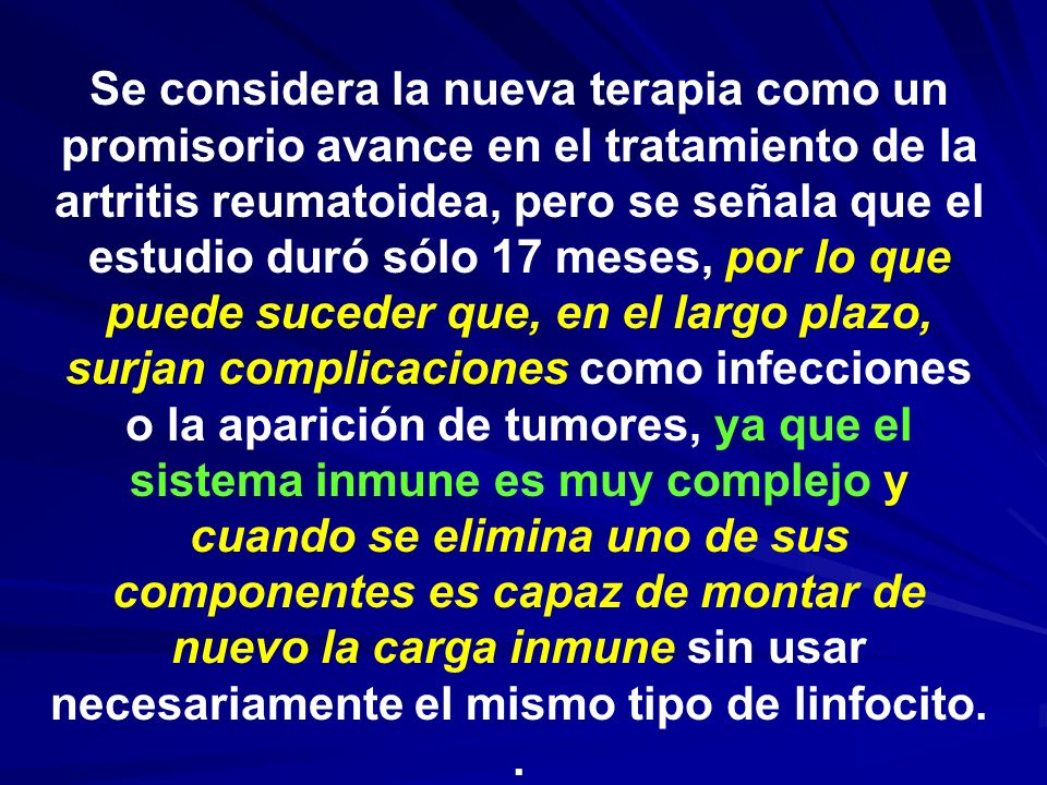 Se considera la nueva terapia como un promisorio avance en el tratamiento de la artritis reumatoidea, pero se señala que el estudio duró sólo 17 meses