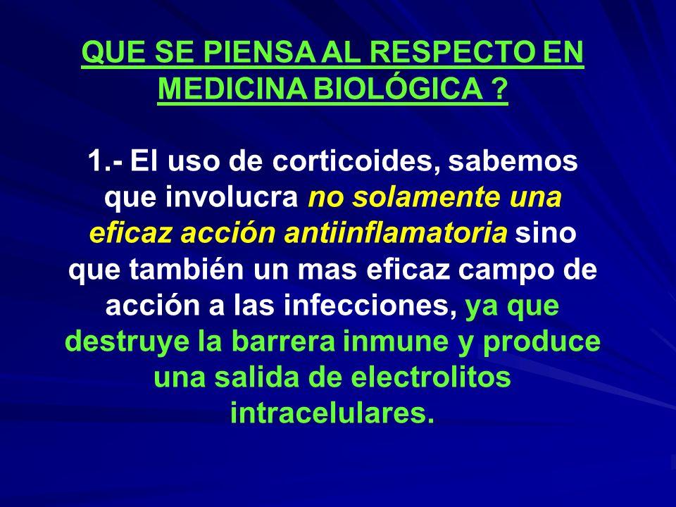 QUE SE PIENSA AL RESPECTO EN MEDICINA BIOLÓGICA ? 1.- El uso de corticoides, sabemos que involucra no solamente una eficaz acción antiinflamatoria sin