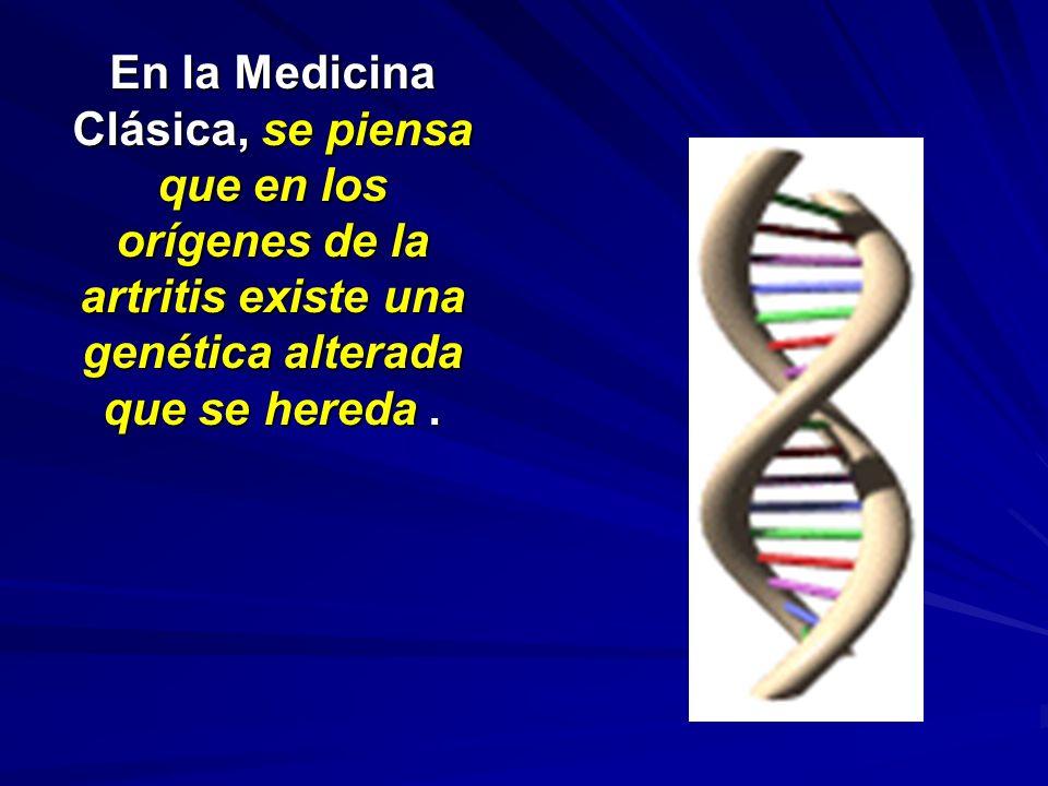 En la Medicina Clásica, se piensa que en los orígenes de la artritis existe una genética alterada que se hereda.