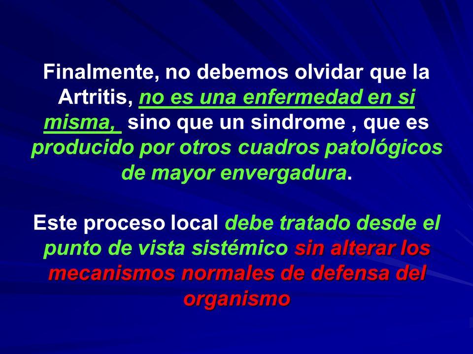 Finalmente, no debemos olvidar que la Artritis, no es una enfermedad en si misma, sino que un sindrome, que es producido por otros cuadros patológicos