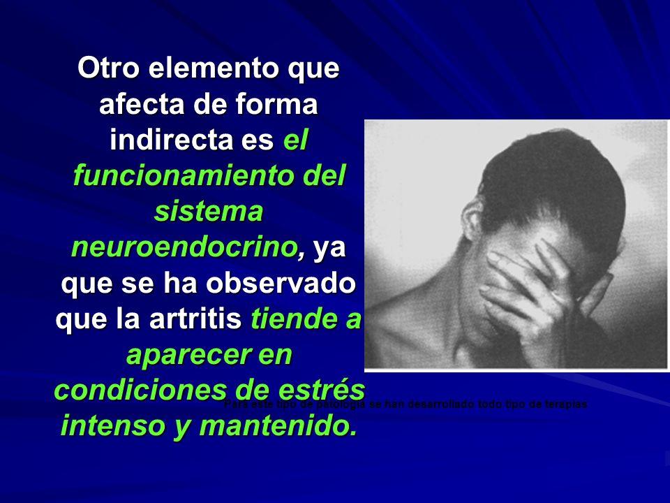 Otro elemento que afecta de forma indirecta es el funcionamiento del sistema neuroendocrino, ya que se ha observado que la artritis tiende a aparecer