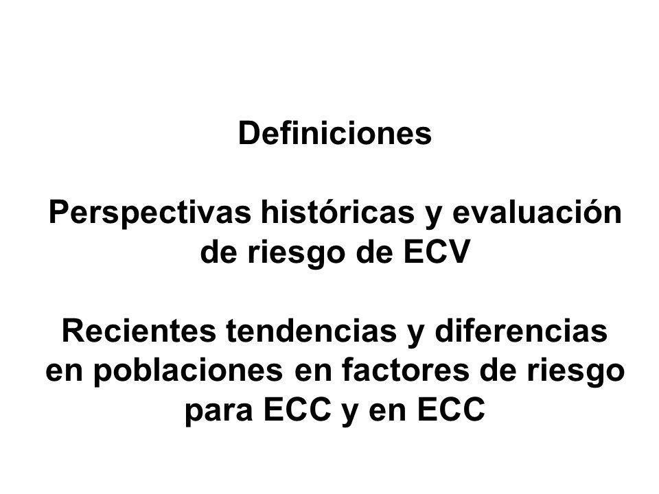 Cardiovascular Epidemiology: Definiciones Perspectivas históricas y evaluación de riesgo de ECV Recientes tendencias y diferencias en poblaciones en factores de riesgo para ECC y en ECC Nathan Wong