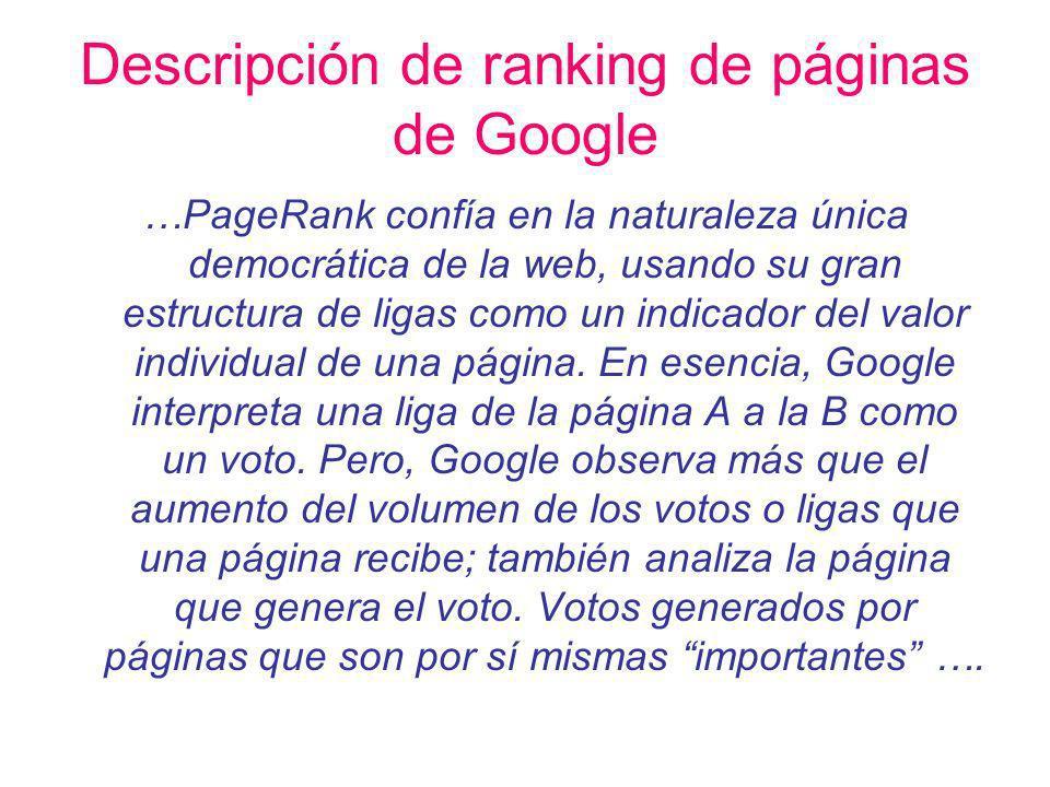 Descripción de ranking de páginas de Google …PageRank confía en la naturaleza única democrática de la web, usando su gran estructura de ligas como un indicador del valor individual de una página.
