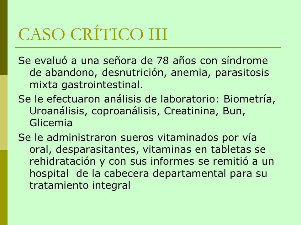 CASO CRÍTICO III Se evaluó a una señora de 78 años con síndrome de abandono, desnutrición, anemia, parasitosis mixta gastrointestinal. Se le efectuaro