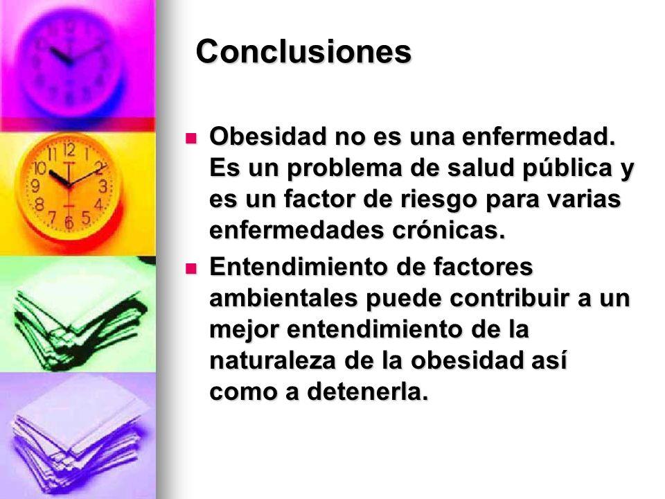Conclusiones Obesidad no es una enfermedad. Es un problema de salud pública y es un factor de riesgo para varias enfermedades crónicas. Obesidad no es