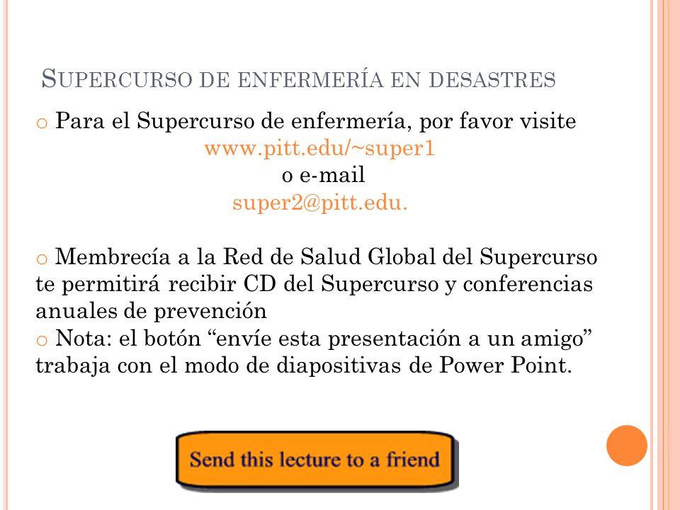 S UPERCURSO DE ENFERMERÍA EN DESASTRES o Para el Supercurso de enfermería, por favor visite www.pitt.edu/~super1 o e-mail super2@pitt.edu.