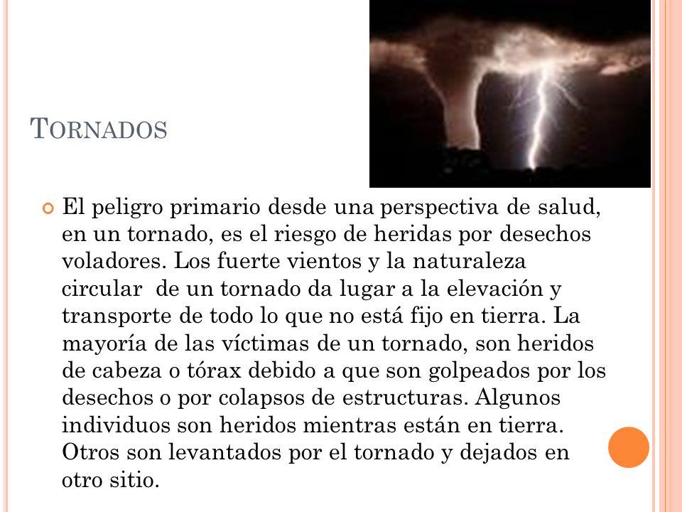 T ORNADOS El peligro primario desde una perspectiva de salud, en un tornado, es el riesgo de heridas por desechos voladores.