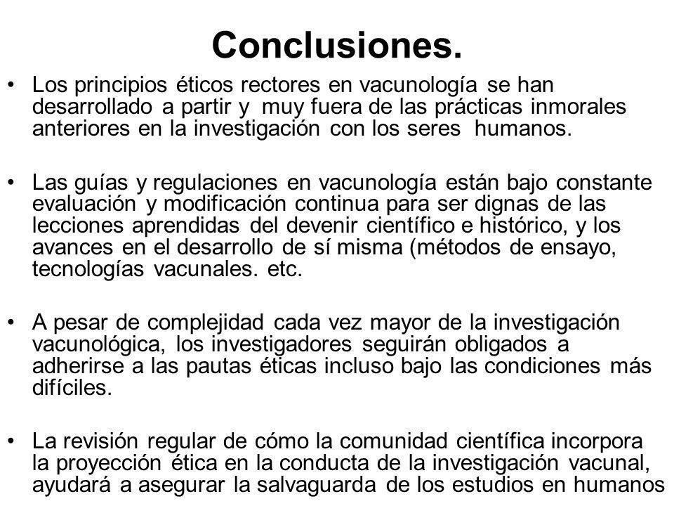 Conclusiones. Los principios éticos rectores en vacunología se han desarrollado a partir y muy fuera de las prácticas inmorales anteriores en la inves
