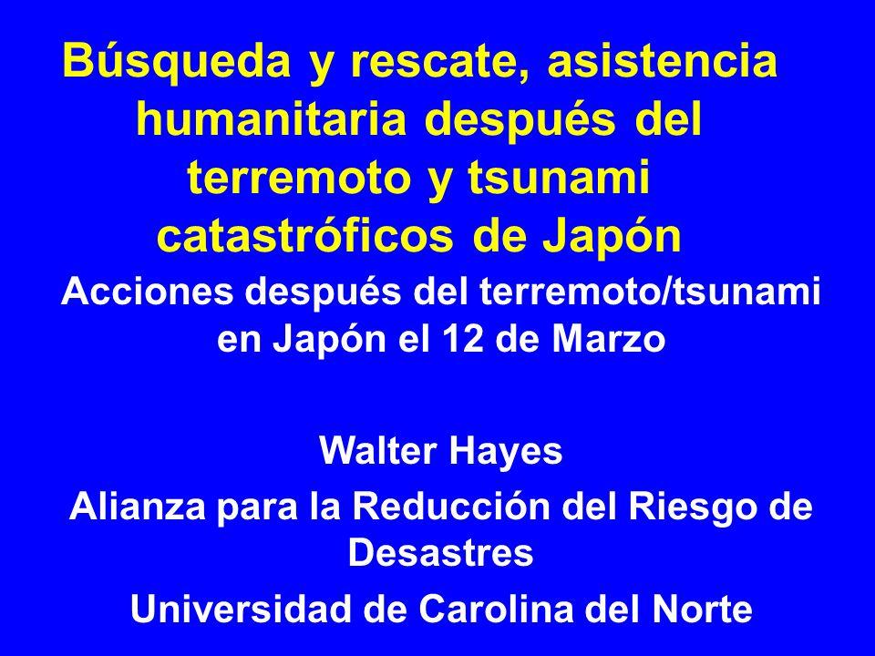 Búsqueda y rescate, asistencia humanitaria después del terremoto y tsunami catastróficos de Japón Acciones después del terremoto/tsunami en Japón el 1