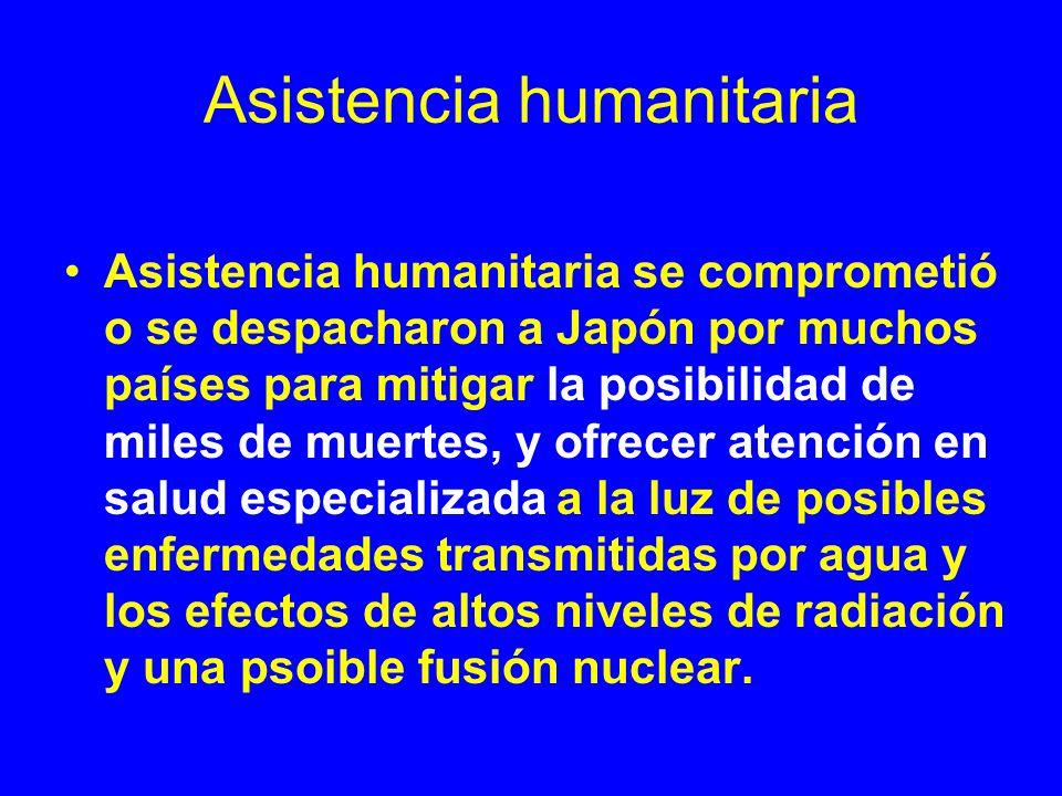 Asistencia humanitaria Asistencia humanitaria se comprometió o se despacharon a Japón por muchos países para mitigar la posibilidad de miles de muerte