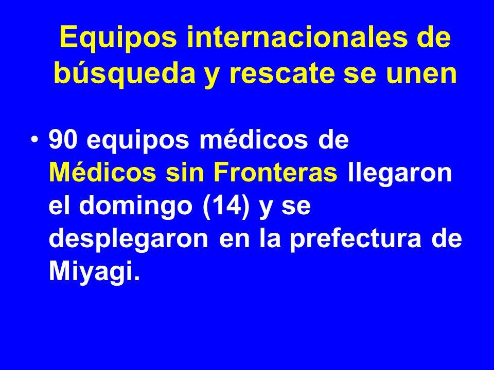 90 equipos médicos de Médicos sin Fronteras llegaron el domingo (14) y se desplegaron en la prefectura de Miyagi. Equipos internacionales de búsqueda