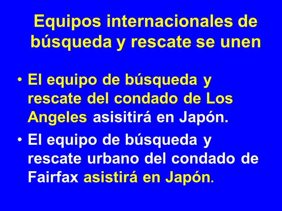 El equipo de búsqueda y rescate del condado de Los Angeles asisitirá en Japón. El equipo de búsqueda y rescate urbano del condado de Fairfax asistirá