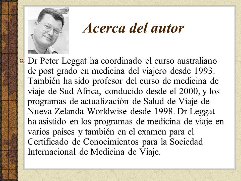 Acerca del autor Dr Peter Leggat ha coordinado el curso australiano de post grado en medicina del viajero desde 1993.