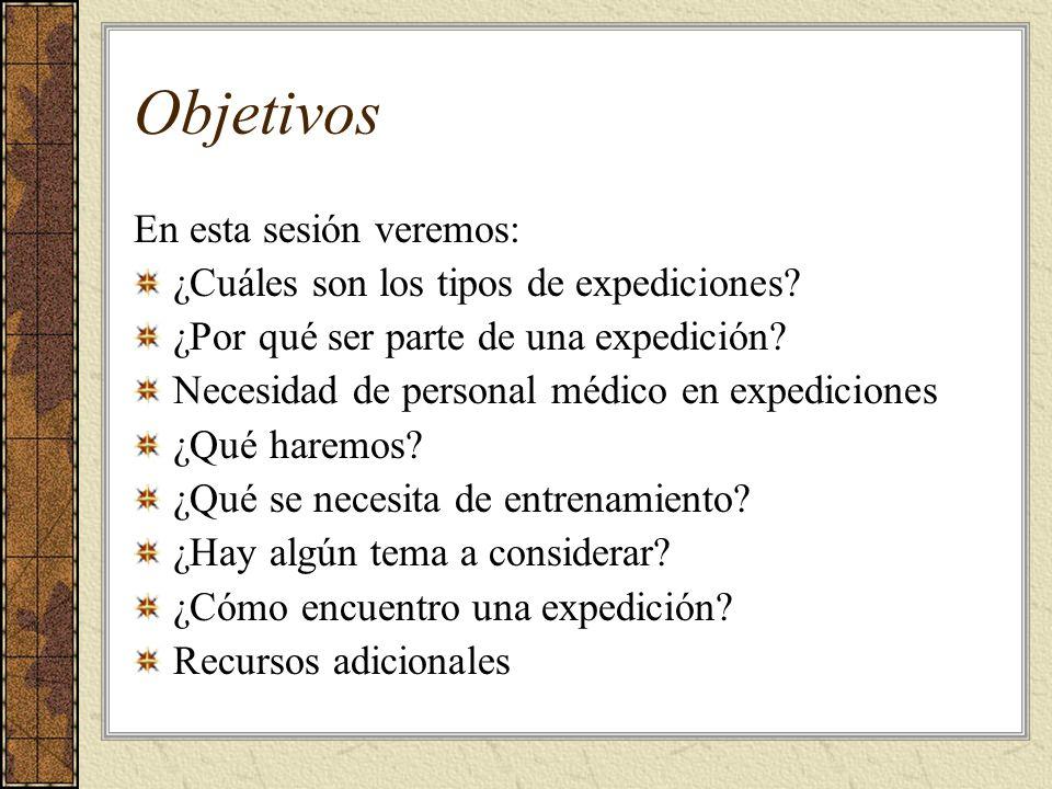 Objetivos En esta sesión veremos: ¿Cuáles son los tipos de expediciones.