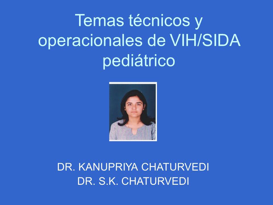 Temas técnicos y operacionales de VIH/SIDA pediátrico DR. KANUPRIYA CHATURVEDI DR. S.K. CHATURVEDI