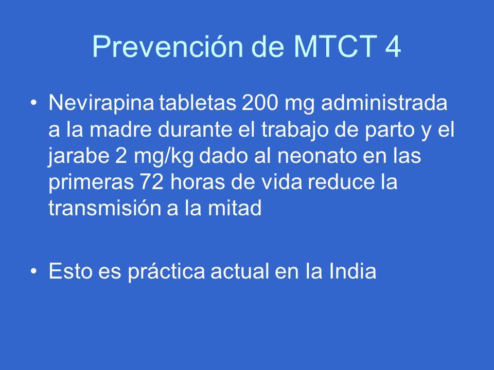 Prevención de MTCT 4 Nevirapina tabletas 200 mg administrada a la madre durante el trabajo de parto y el jarabe 2 mg/kg dado al neonato en las primera