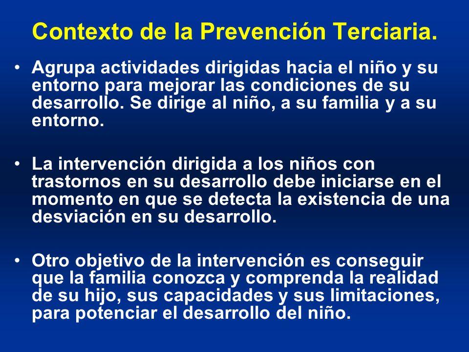 Contexto de la Prevención Terciaria. Agrupa actividades dirigidas hacia el niño y su entorno para mejorar las condiciones de su desarrollo. Se dirige