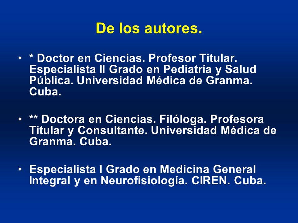 De los autores. * Doctor en Ciencias. Profesor Titular. Especialista II Grado en Pediatría y Salud Pública. Universidad Médica de Granma. Cuba. ** Doc