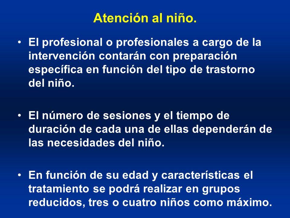 Atención al niño. El profesional o profesionales a cargo de la intervención contarán con preparación específica en función del tipo de trastorno del n